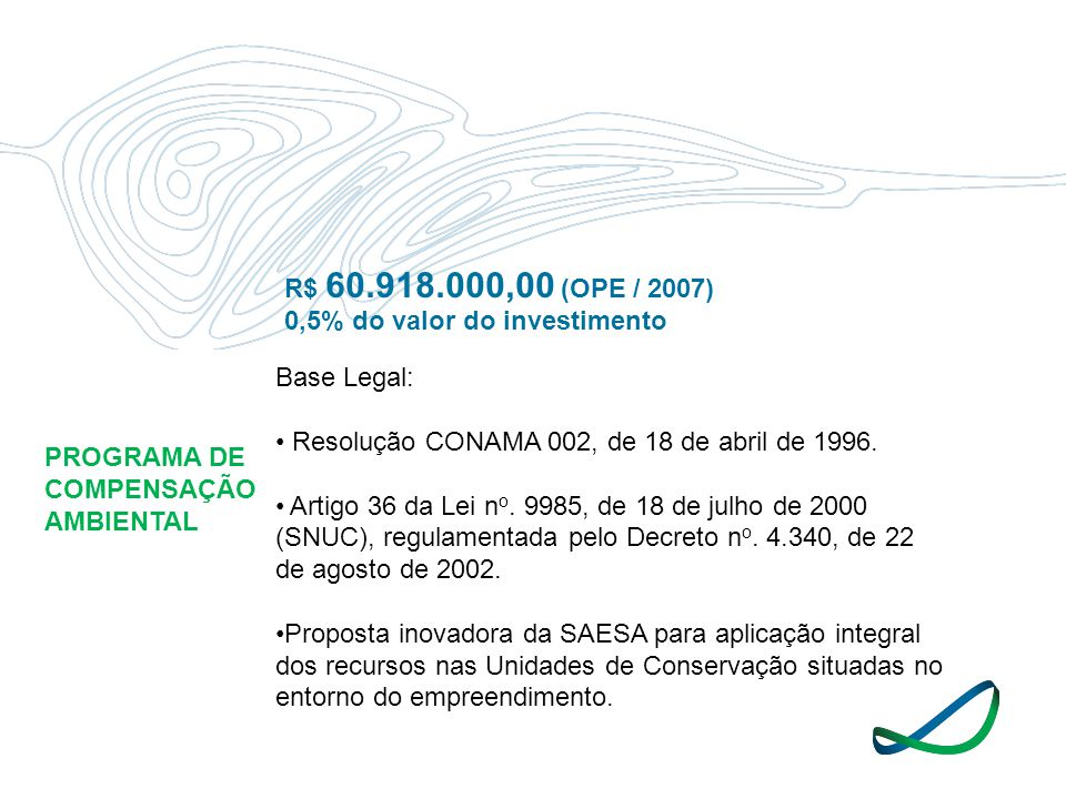R$ 60.918.000,00 (OPE / 2007) 0,5% do valor do investimento. Base Legal: Resolução CONAMA 002, de 18 de abril de 1996.