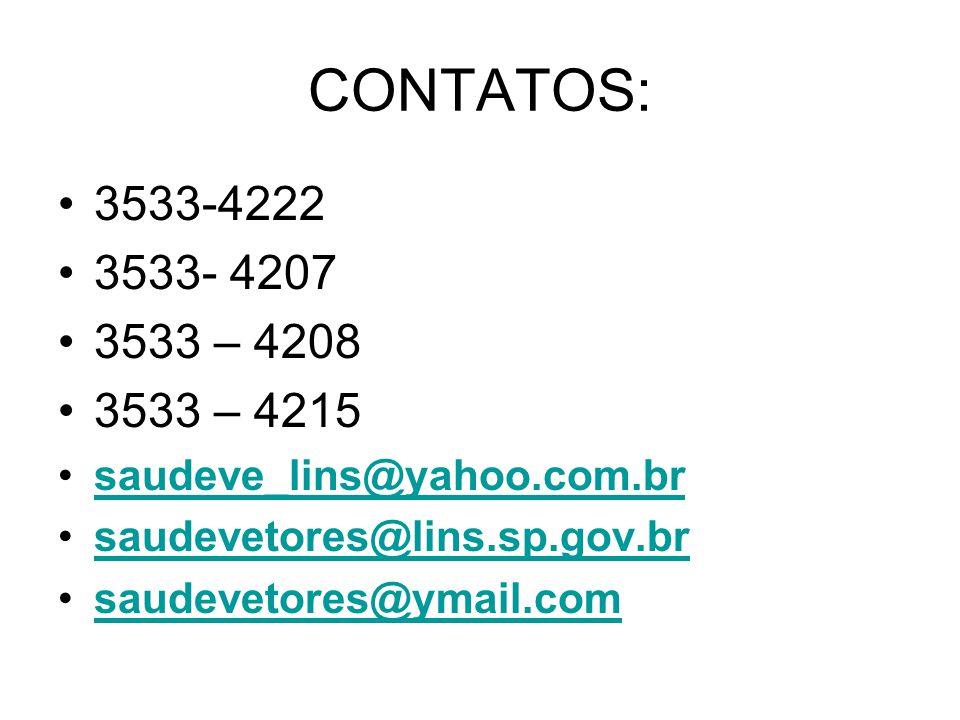 CONTATOS: 3533-4222. 3533- 4207. 3533 – 4208. 3533 – 4215. saudeve_lins@yahoo.com.br. saudevetores@lins.sp.gov.br.