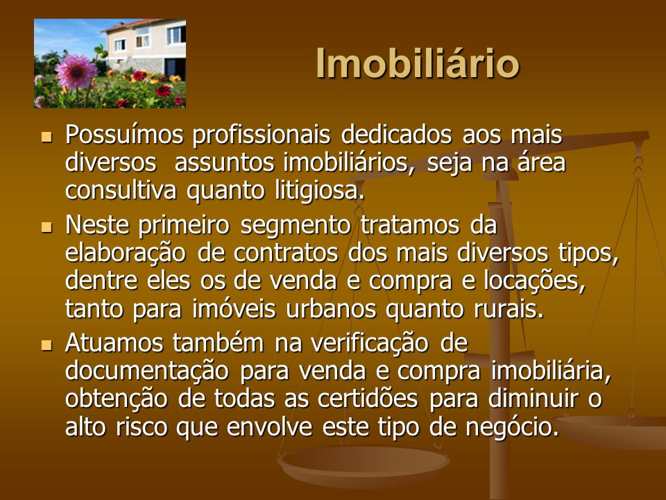 Imobiliário Possuímos profissionais dedicados aos mais diversos assuntos imobiliários, seja na área consultiva quanto litigiosa.