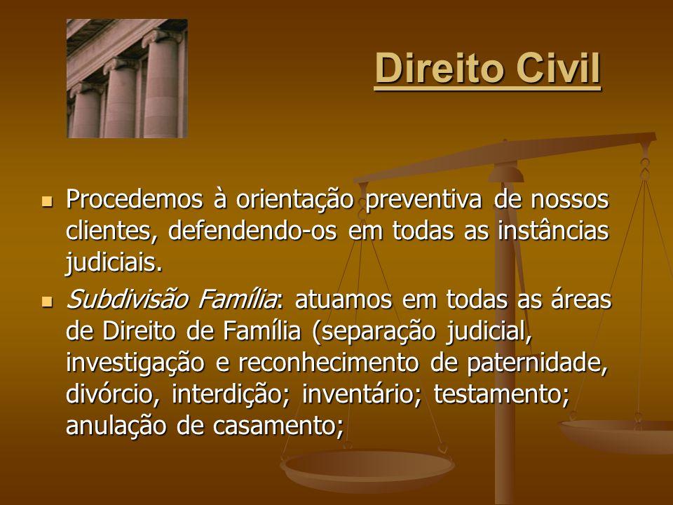 Direito Civil Procedemos à orientação preventiva de nossos clientes, defendendo-os em todas as instâncias judiciais.