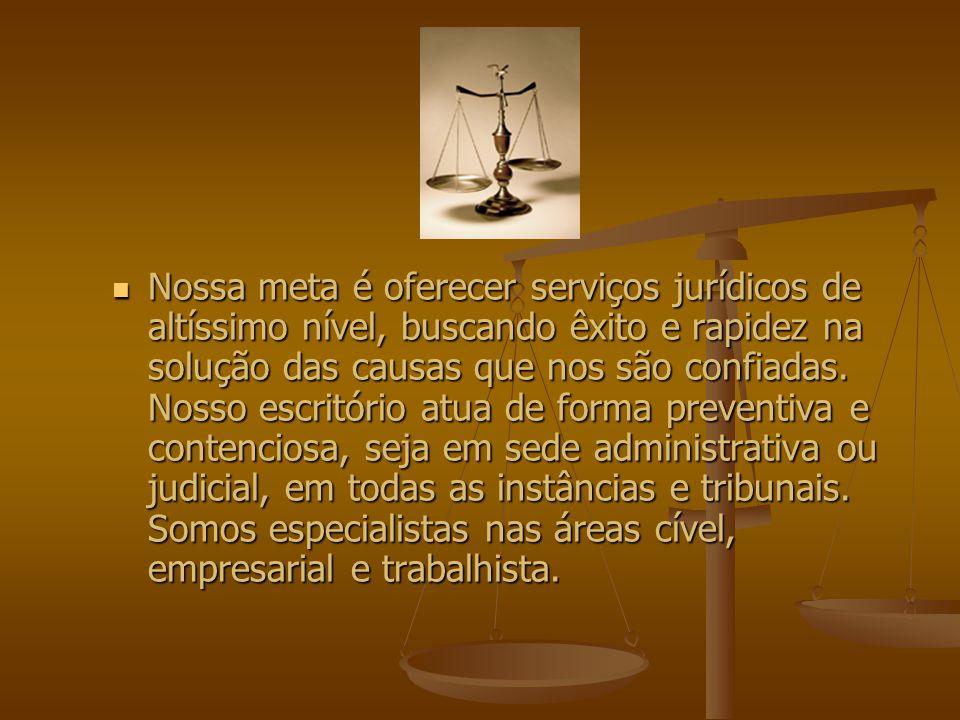 Nossa meta é oferecer serviços jurídicos de altíssimo nível, buscando êxito e rapidez na solução das causas que nos são confiadas.