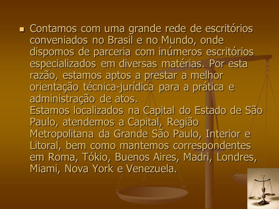 Contamos com uma grande rede de escritórios conveniados no Brasil e no Mundo, onde dispomos de parceria com inúmeros escritórios especializados em diversas matérias. Por esta razão, estamos aptos a prestar a melhor orientação técnica-jurídica para a prática e administração de atos.