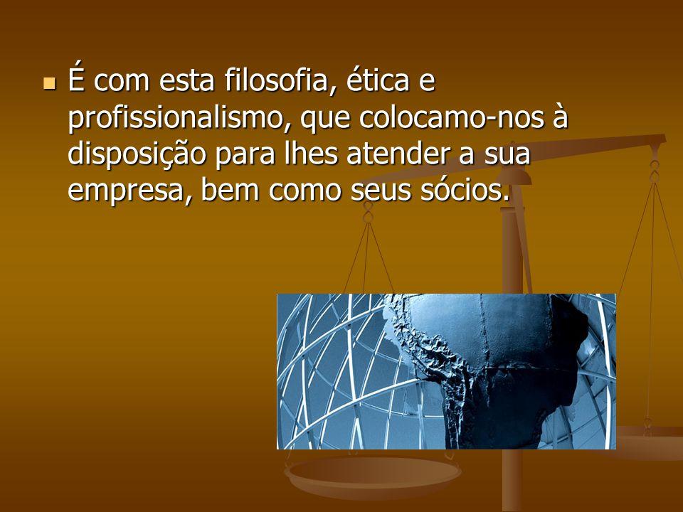É com esta filosofia, ética e profissionalismo, que colocamo-nos à disposição para lhes atender a sua empresa, bem como seus sócios.