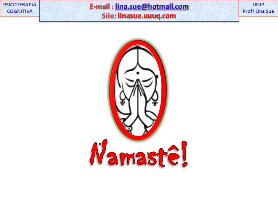 PSICOTERAPIA COGNITIVA E-mail : lina.sue@hotmail.com