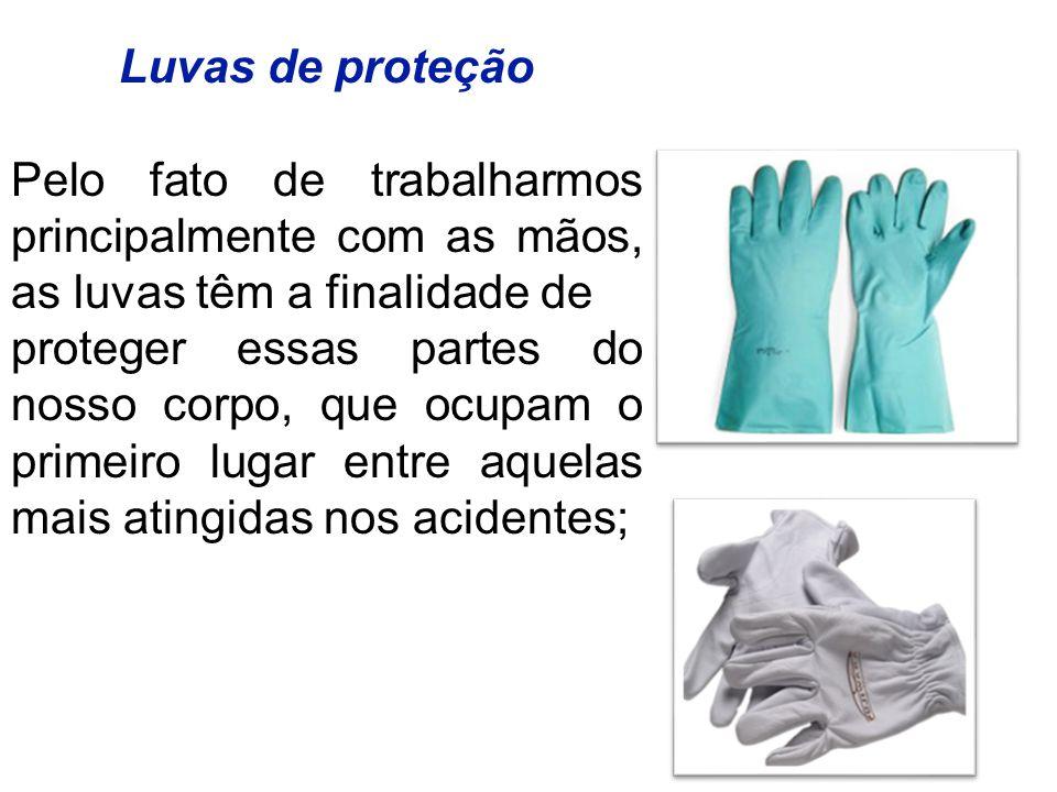 Luvas de proteção Pelo fato de trabalharmos principalmente com as mãos, as luvas têm a finalidade de.