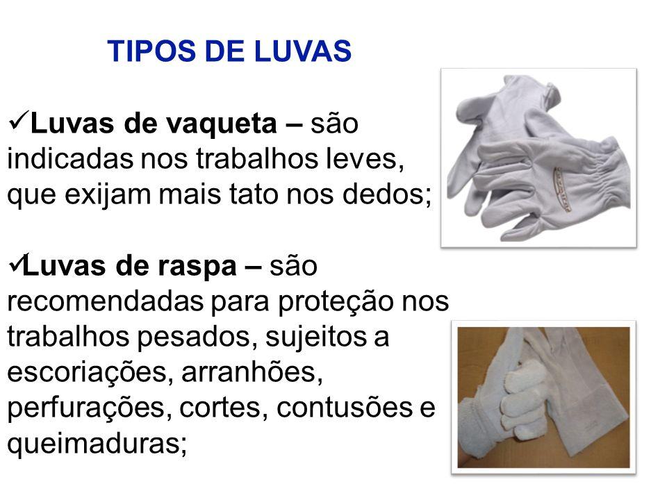 TIPOS DE LUVAS Luvas de vaqueta – são. indicadas nos trabalhos leves, que exijam mais tato nos dedos;