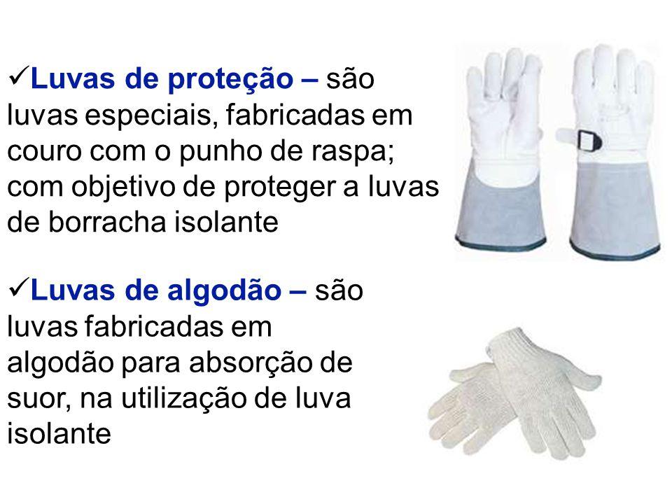 Luvas de proteção – são luvas especiais, fabricadas em couro com o punho de raspa; com objetivo de proteger a luvas de borracha isolante