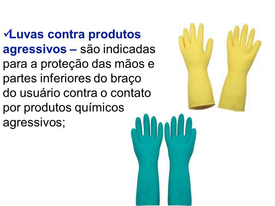 Luvas contra produtos agressivos – são indicadas. para a proteção das mãos e. partes inferiores do braço.