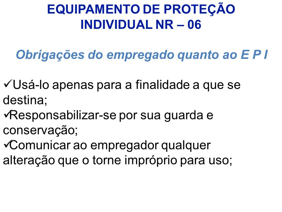 EQUIPAMENTO DE PROTEÇÃO Obrigações do empregado quanto ao E P I