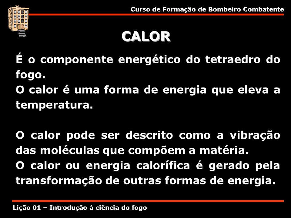 CALOR É o componente energético do tetraedro do fogo.
