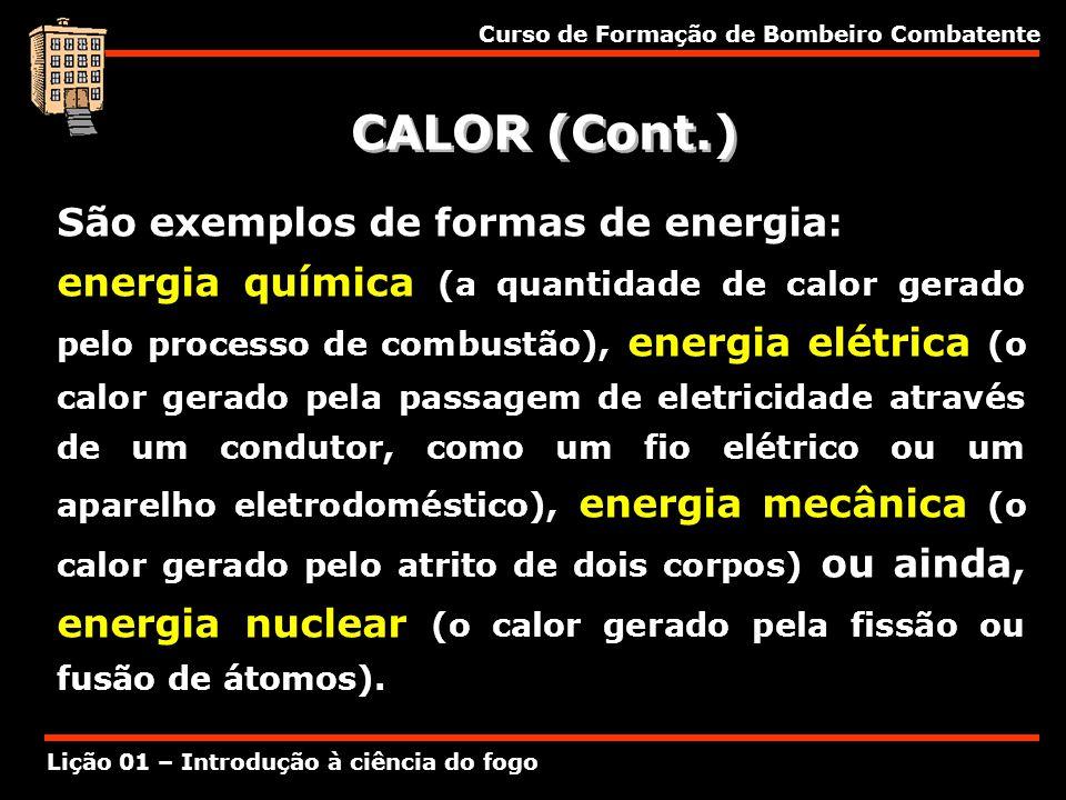 CALOR (Cont.) São exemplos de formas de energia: