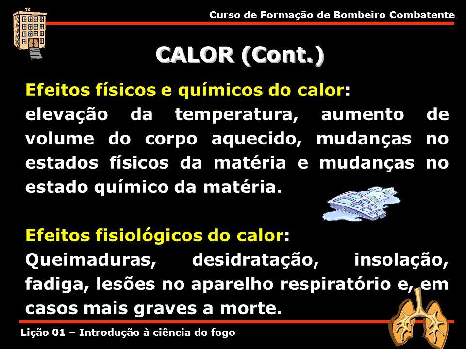 CALOR (Cont.) Efeitos físicos e químicos do calor: