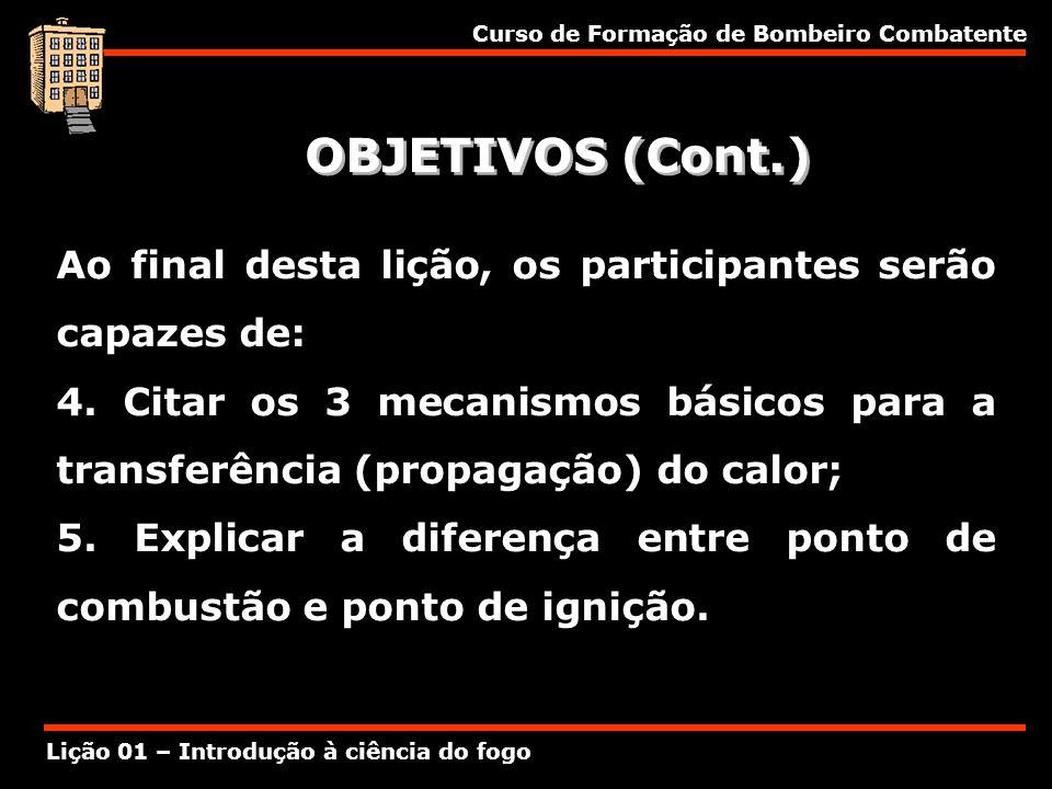 OBJETIVOS (Cont.) Ao final desta lição, os participantes serão capazes de: