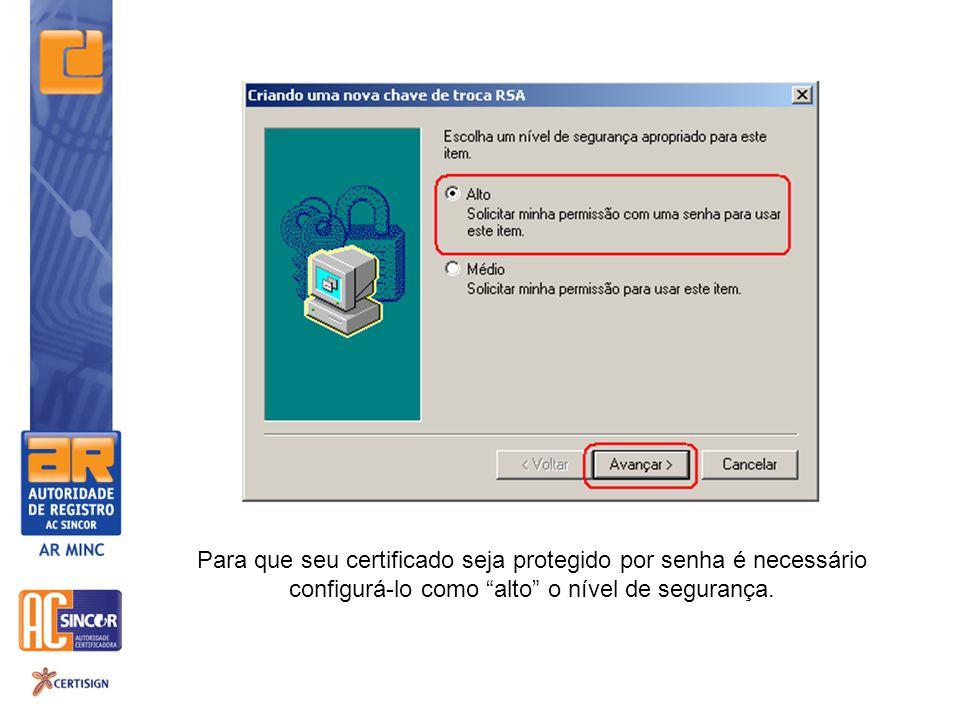Para que seu certificado seja protegido por senha é necessário configurá-lo como alto o nível de segurança.