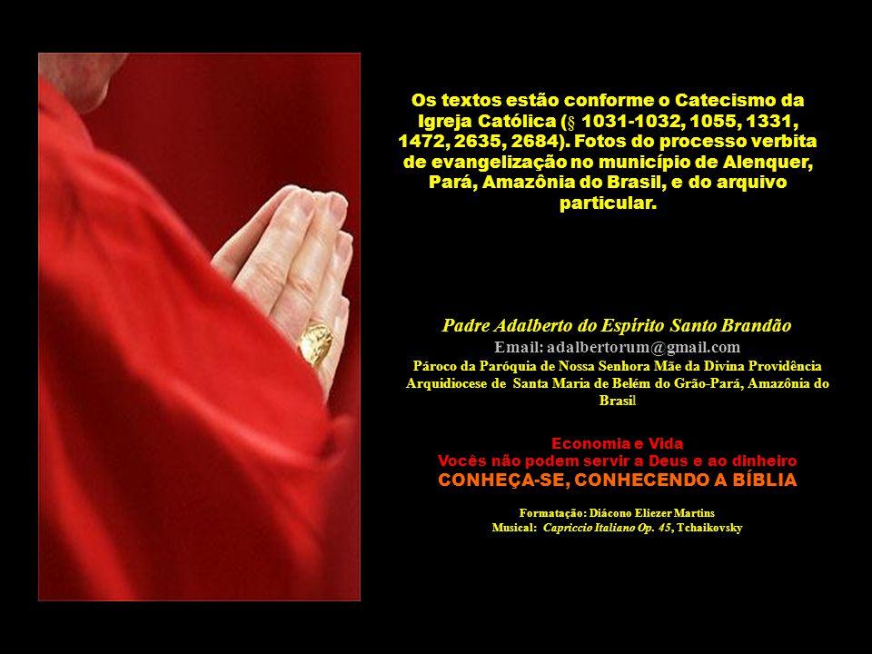 Os textos estão conforme o Catecismo da Igreja Católica (§ 1031-1032, 1055, 1331, 1472, 2635, 2684). Fotos do processo verbita de evangelização no município de Alenquer, Pará, Amazônia do Brasil, e do arquivo particular.