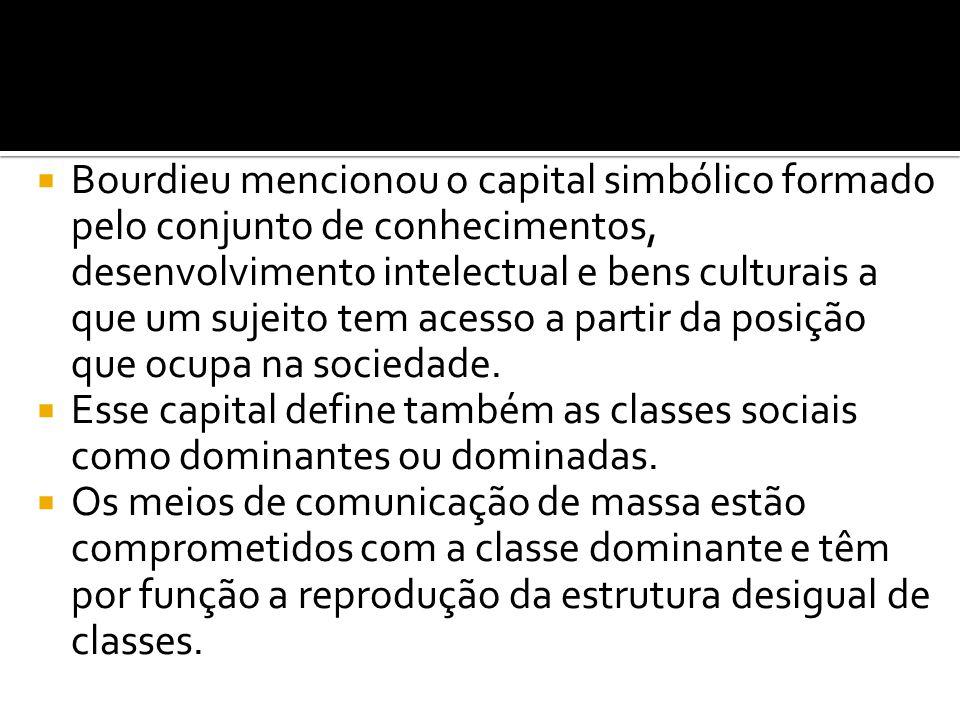 Bourdieu mencionou o capital simbólico formado pelo conjunto de conhecimentos, desenvolvimento intelectual e bens culturais a que um sujeito tem acesso a partir da posição que ocupa na sociedade.