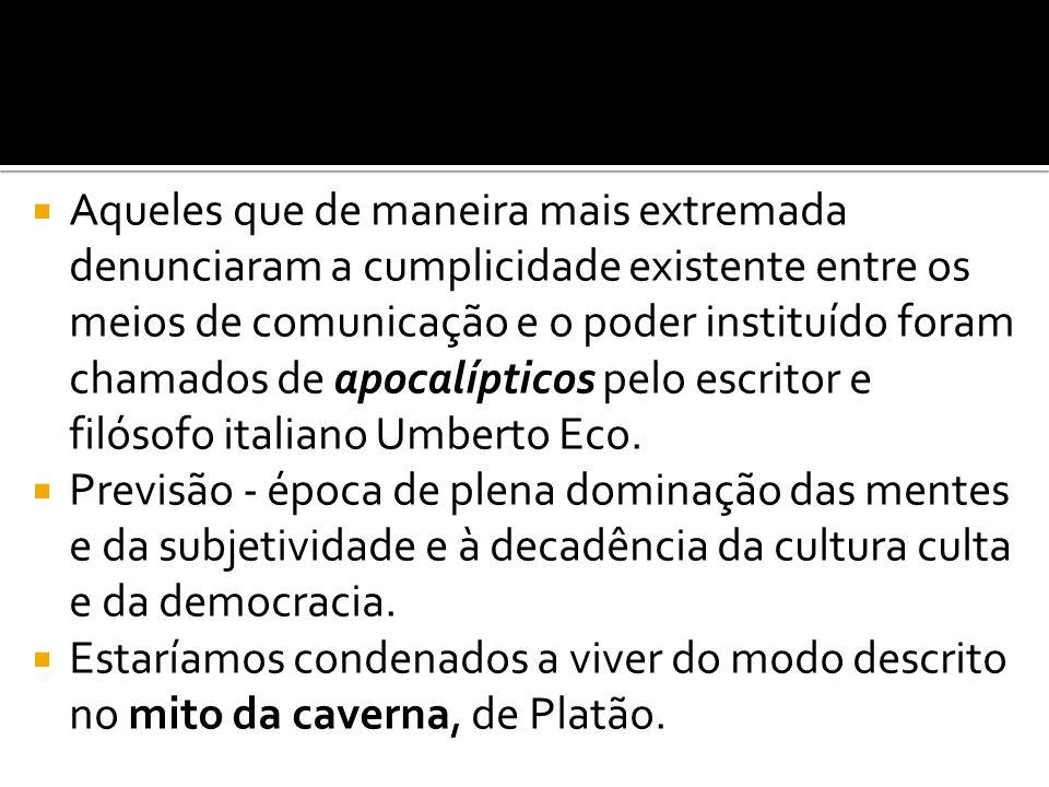 Aqueles que de maneira mais extremada denunciaram a cumplicidade existente entre os meios de comunicação e o poder instituído foram chamados de apocalípticos pelo escritor e filósofo italiano Umberto Eco.