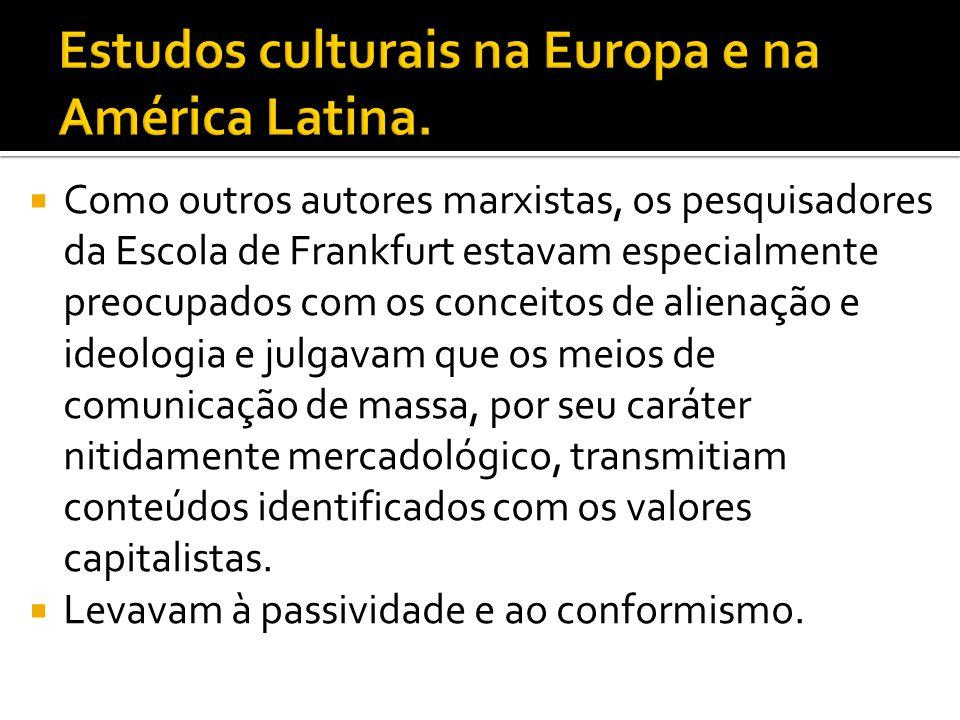 Estudos culturais na Europa e na América Latina.