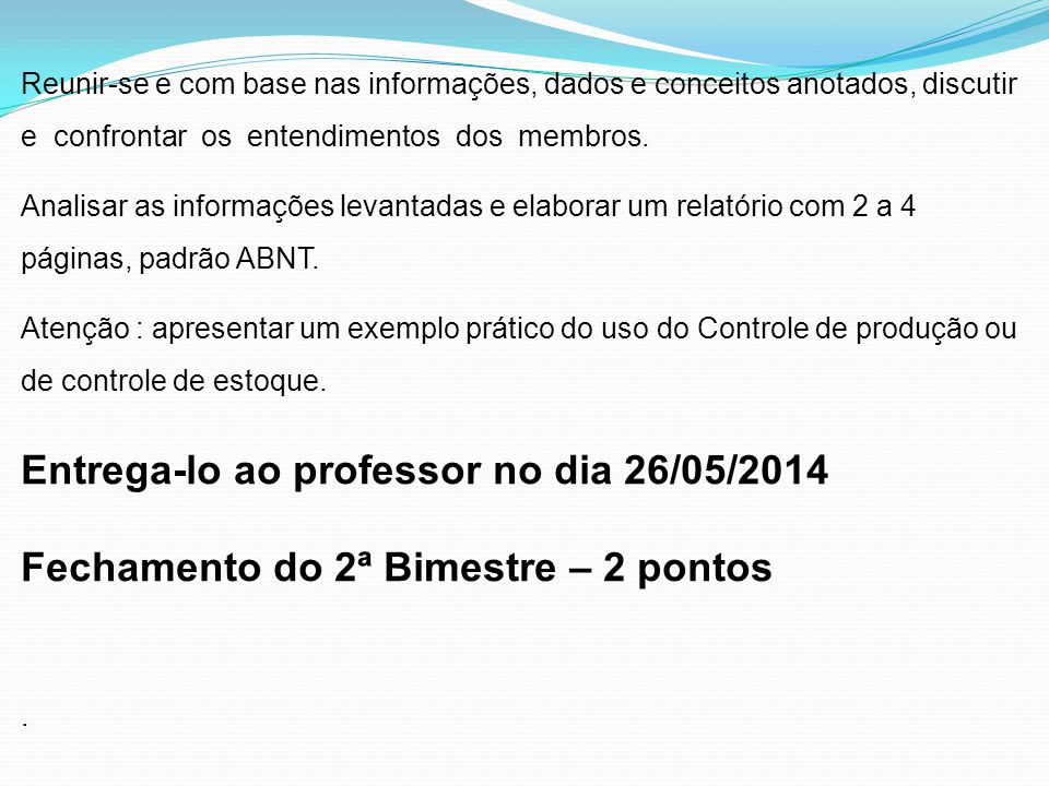 Entrega-lo ao professor no dia 26/05/2014