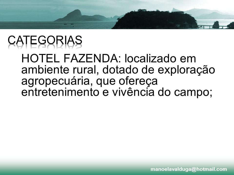 CATEGORIAS HOTEL FAZENDA: localizado em ambiente rural, dotado de exploração agropecuária, que ofereça entretenimento e vivência do campo;