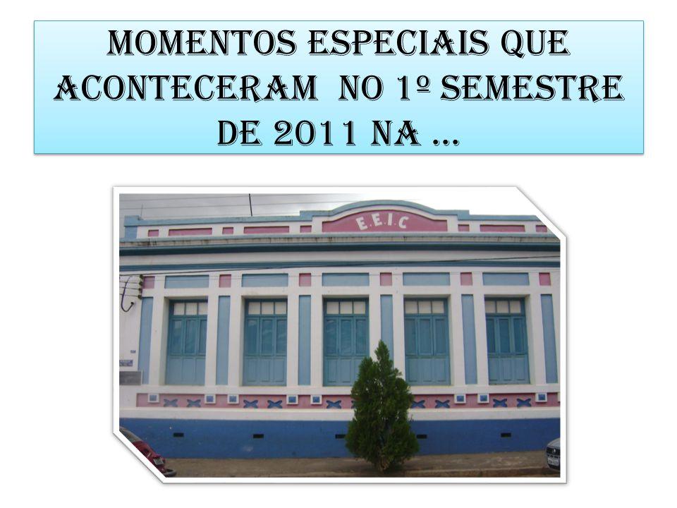 Momentos especiais que aconteceram no 1º semestre de 2011 na ...