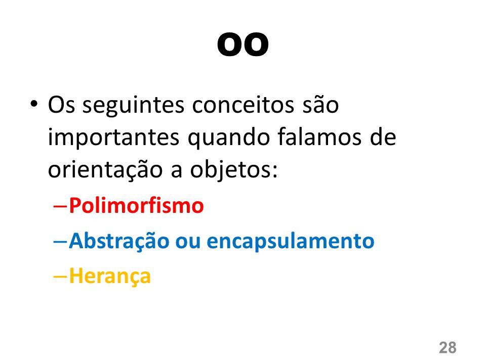 OO Os seguintes conceitos são importantes quando falamos de orientação a objetos: Polimorfismo. Abstração ou encapsulamento.