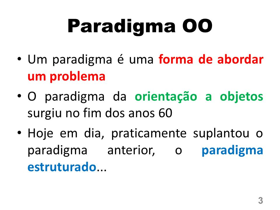 Paradigma OO Um paradigma é uma forma de abordar um problema
