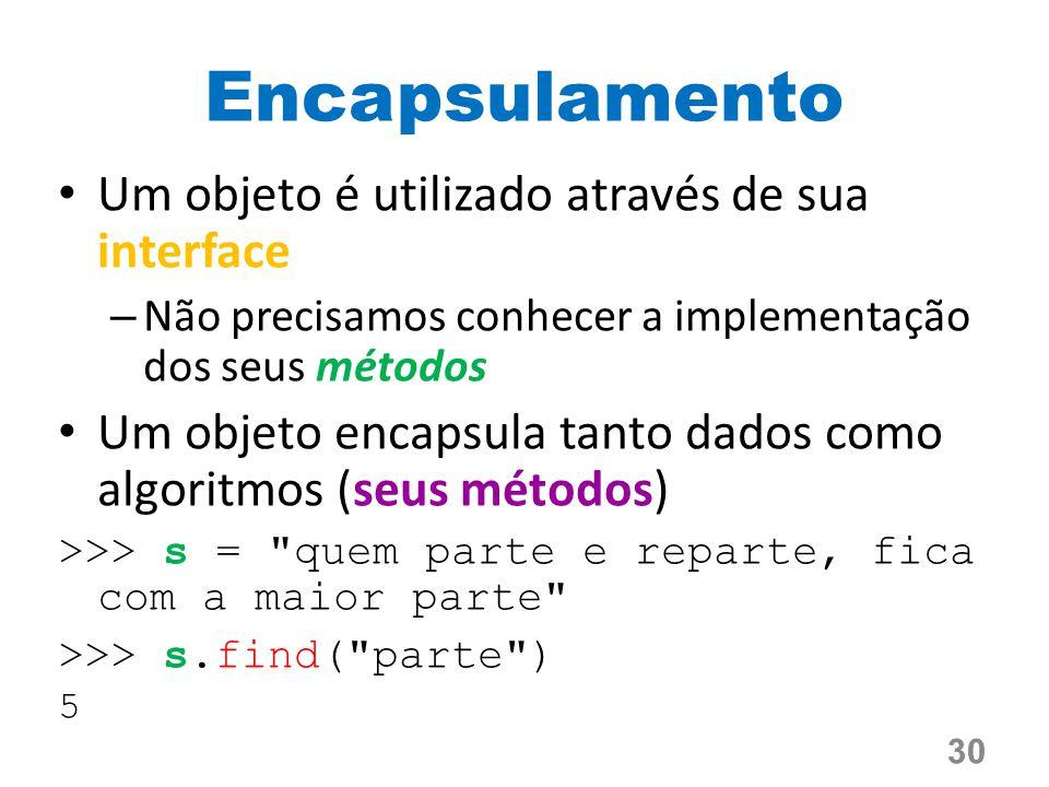 Encapsulamento Um objeto é utilizado através de sua interface
