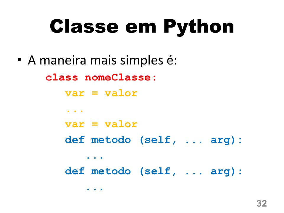 Classe em Python A maneira mais simples é: class nomeClasse:
