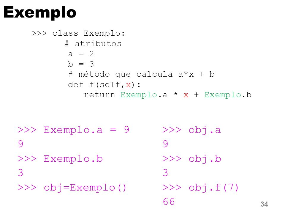 Exemplo >>> Exemplo.a = 9 9 >>> Exemplo.b 3