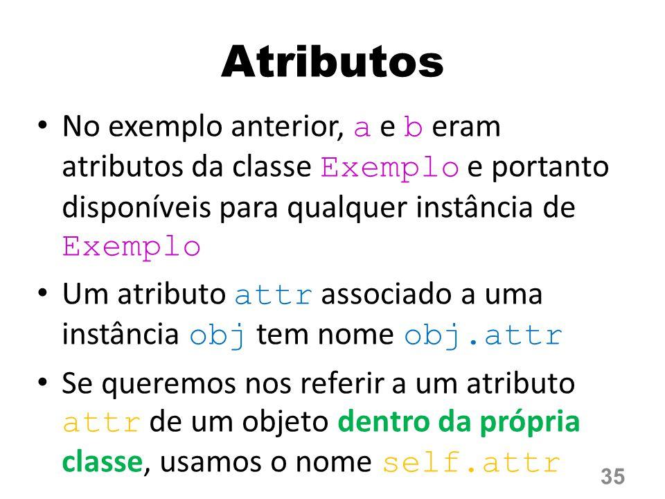Atributos No exemplo anterior, a e b eram atributos da classe Exemplo e portanto disponíveis para qualquer instância de Exemplo.