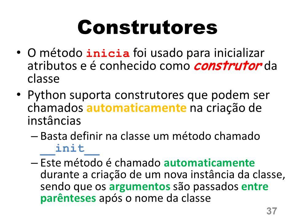 Construtores O método inicia foi usado para inicializar atributos e é conhecido como construtor da classe.