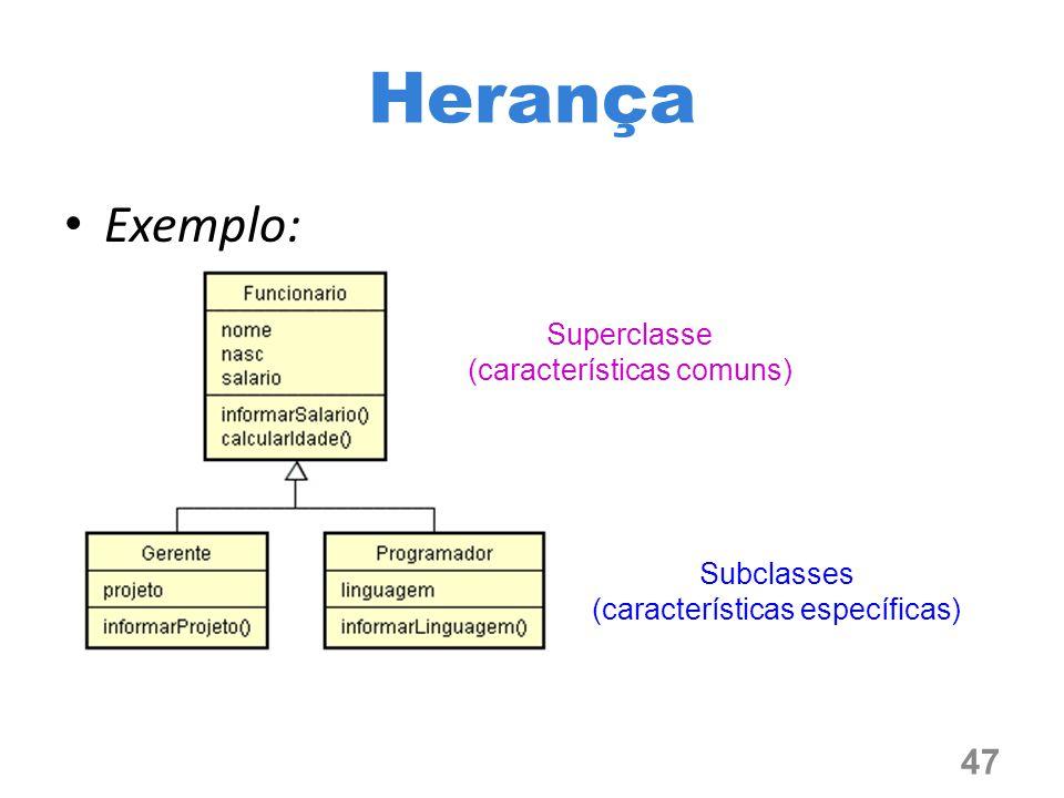 Herança Exemplo: Superclasse (características comuns)