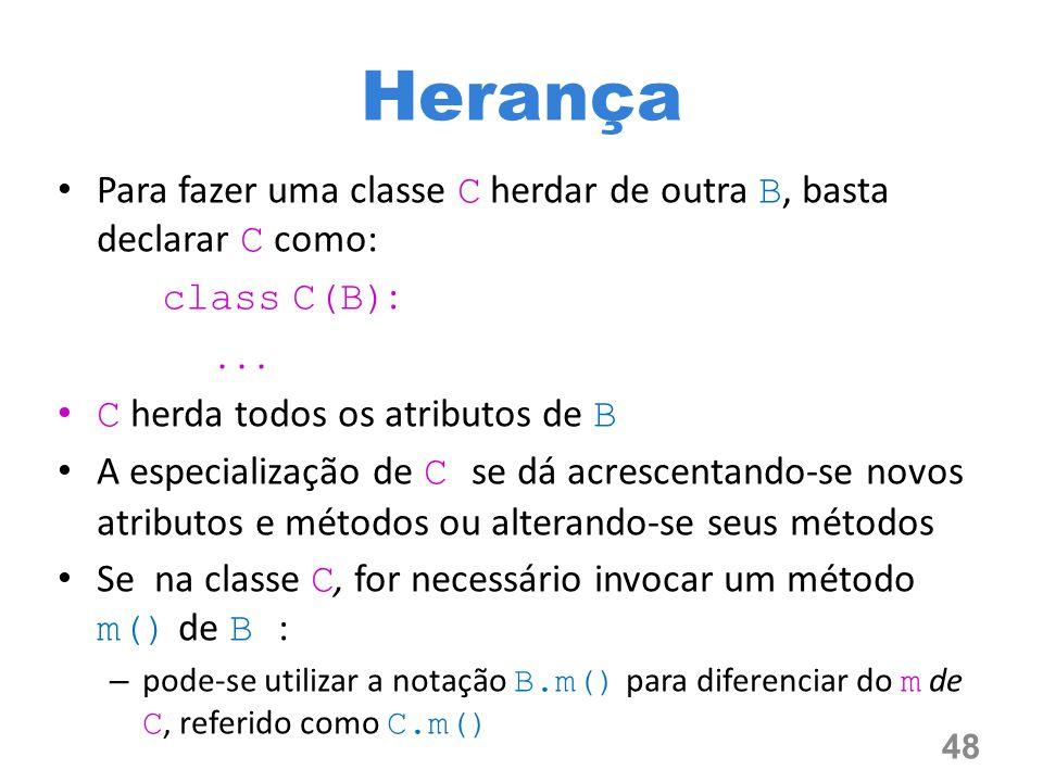 Herança Para fazer uma classe C herdar de outra B, basta declarar C como: class C(B): . . . C herda todos os atributos de B.