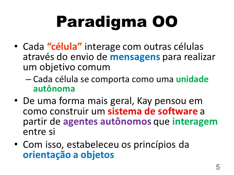 Paradigma OO Cada célula interage com outras células através do envio de mensagens para realizar um objetivo comum.