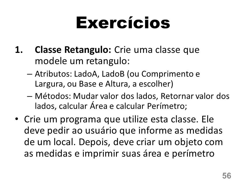 Exercícios Classe Retangulo: Crie uma classe que modele um retangulo: