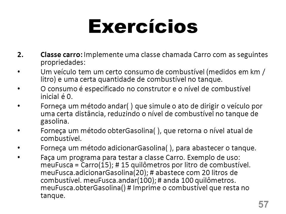 Exercícios Classe carro: Implemente uma classe chamada Carro com as seguintes propriedades: