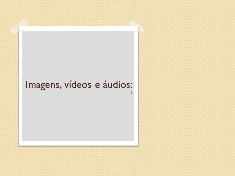 Imagens, vídeos e áudios: l