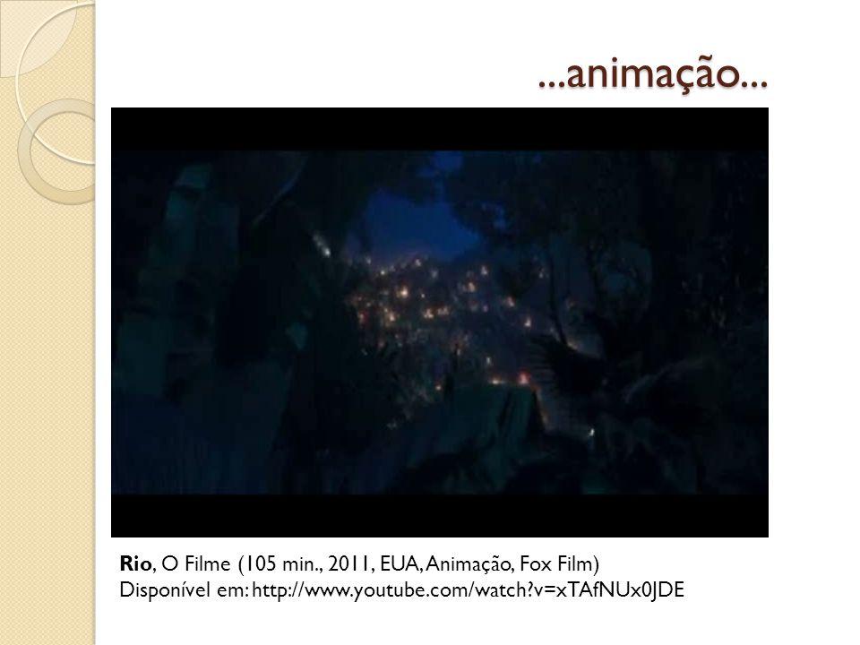 ...animação... Rio, O Filme (105 min., 2011, EUA, Animação, Fox Film)