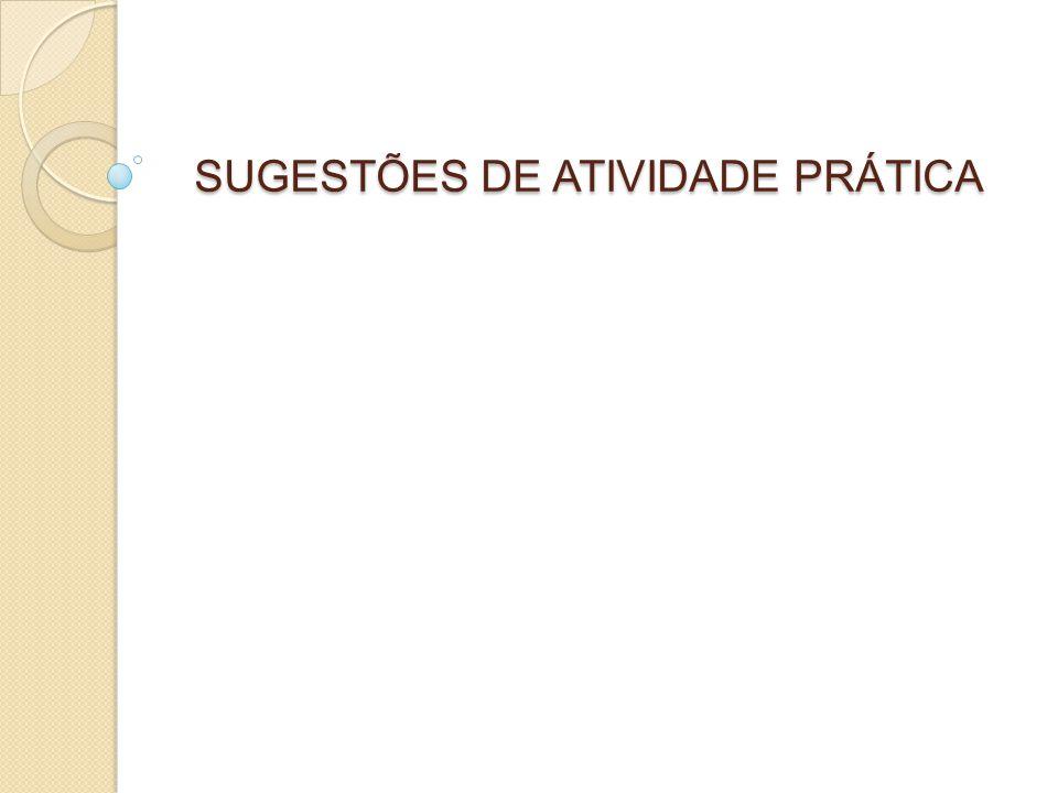 SUGESTÕES DE ATIVIDADE PRÁTICA