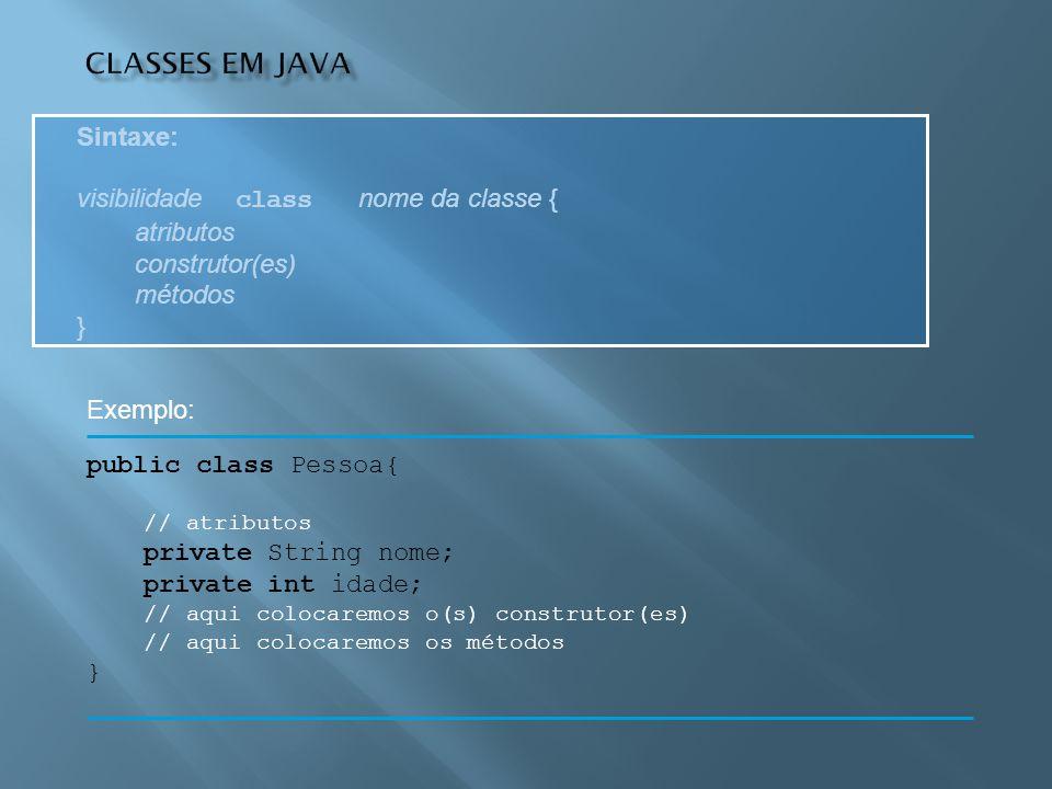 Classes em Java Sintaxe: visibilidade class nome da classe { atributos