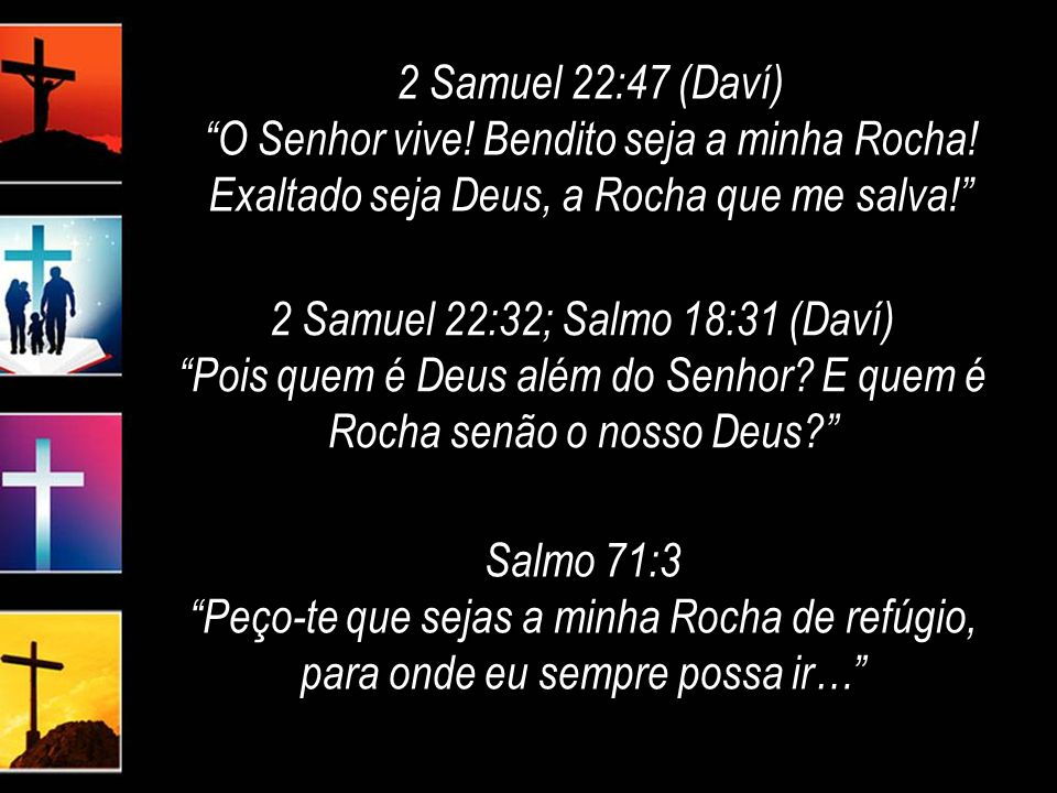 2 Samuel 22:32; Salmo 18:31 (Daví)