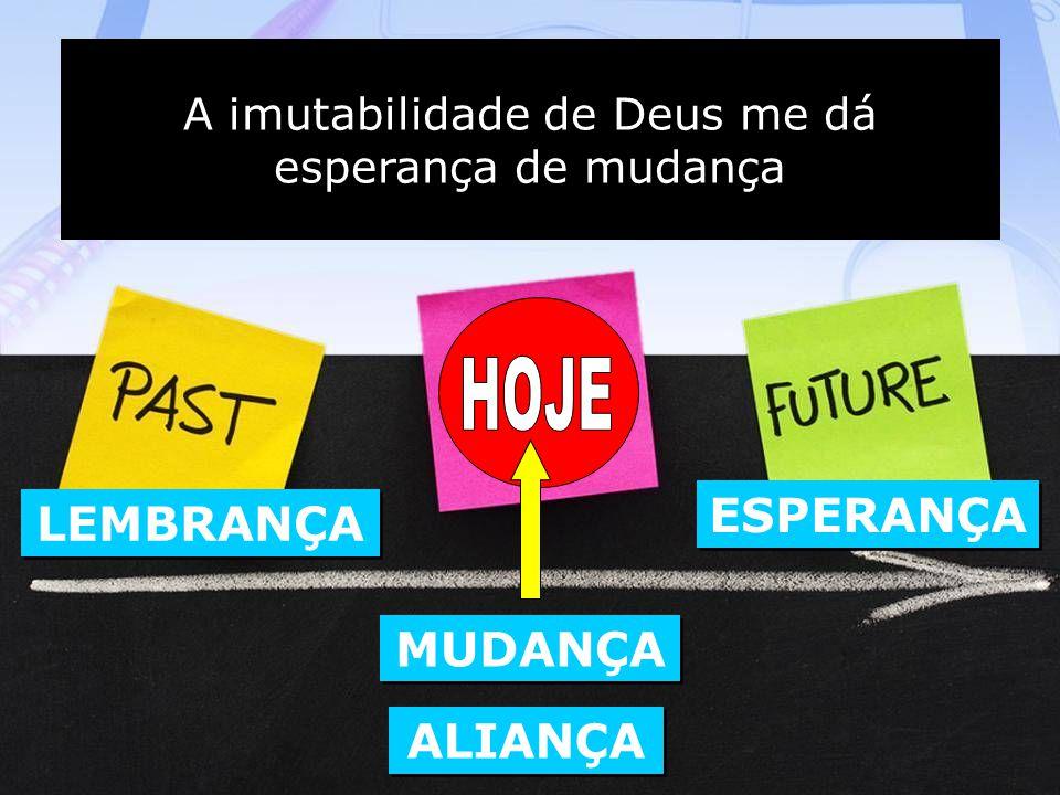 A imutabilidade de Deus me dá esperança de mudança