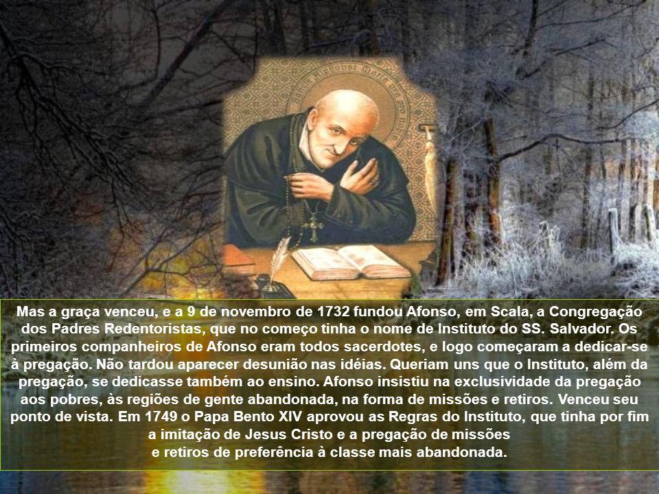 Mas a graça venceu, e a 9 de novembro de 1732 fundou Afonso, em Scala, a Congregação dos Padres Redentoristas, que no começo tinha o nome de Instituto do SS.