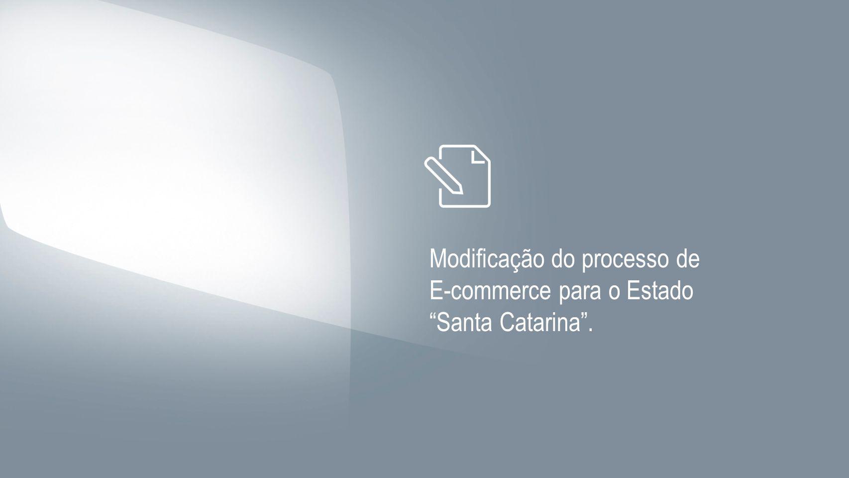 Modificação do processo de E-commerce para o Estado Santa Catarina .