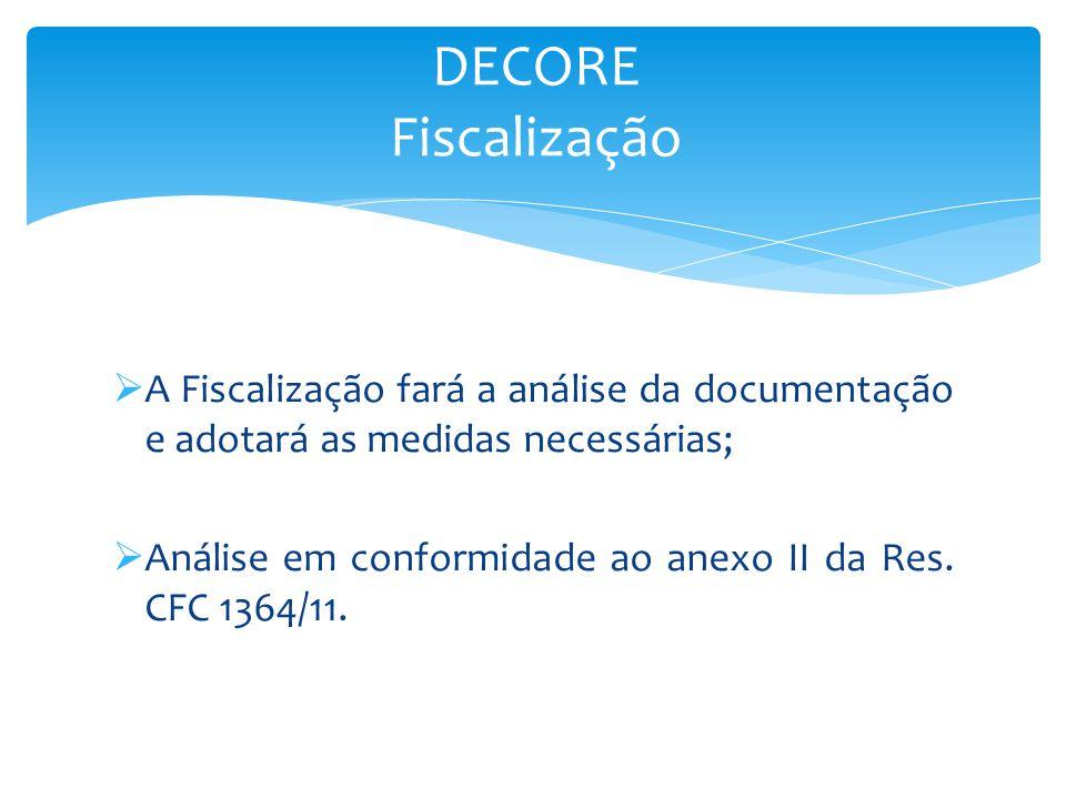 DECORE Fiscalização A Fiscalização fará a análise da documentação e adotará as medidas necessárias;