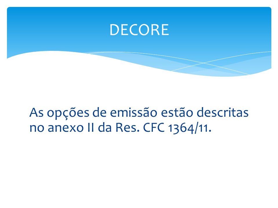 DECORE As opções de emissão estão descritas no anexo II da Res. CFC 1364/11.