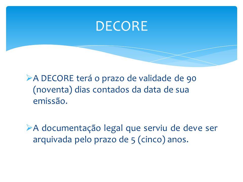 DECORE A DECORE terá o prazo de validade de 90 (noventa) dias contados da data de sua emissão.