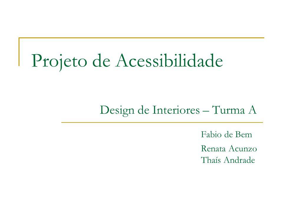 Projeto de Acessibilidade Design de Interiores – Turma A. Fabio de Bem