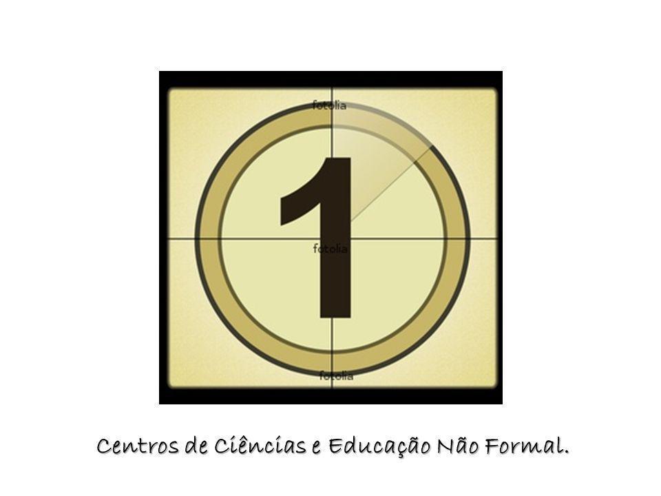 Centros de Ciências e Educação Não Formal.